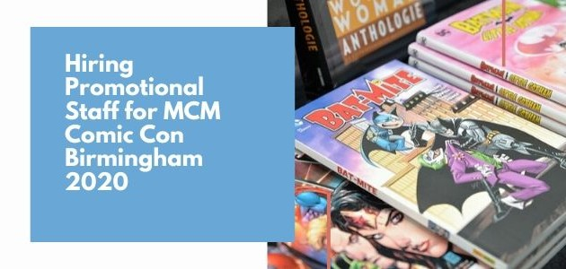 Hiring Promotional Staff for MCM Comic Con Birmingham 2020