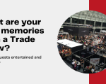 What are your best memories from a Trade Show?