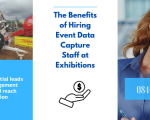 The Benefits of Hiring Event Data Capture Staff at Exhibitions
